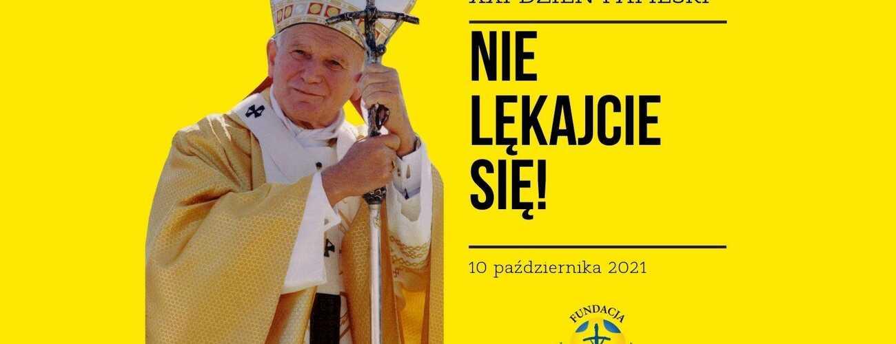 """Nie lękajcie się"""" - hasłem XXI Dnia Papieskiego 10 X 2021"""